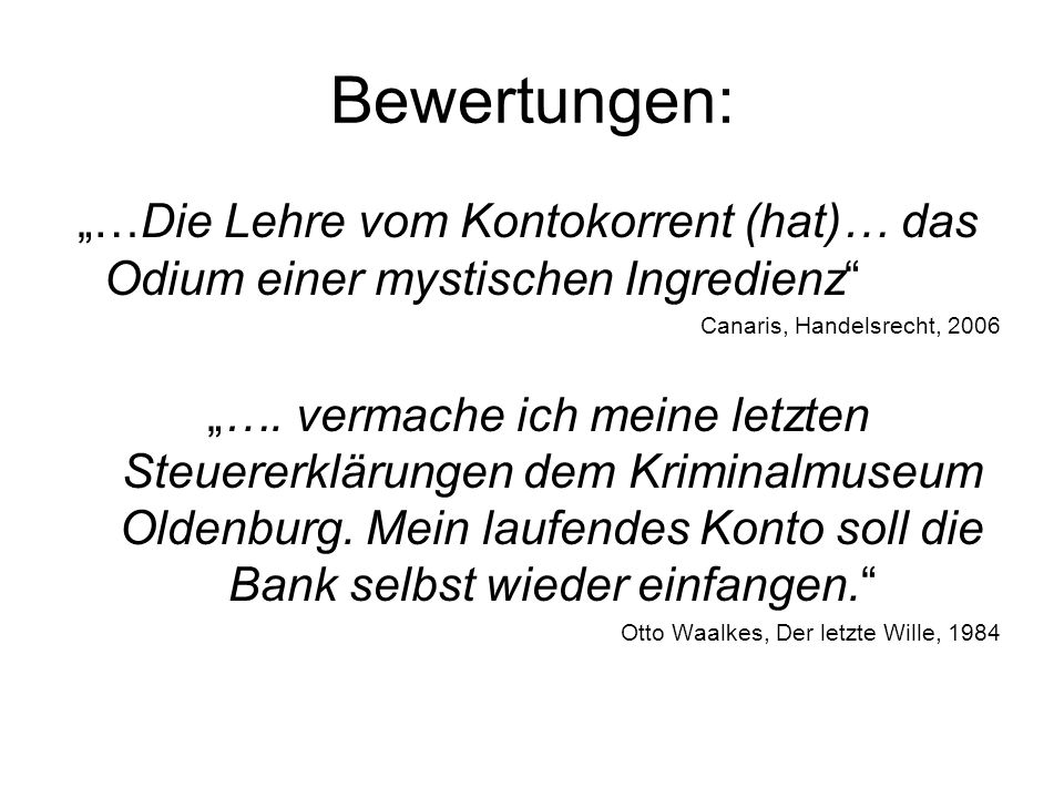 """Bewertungen: """"…Die Lehre vom Kontokorrent (hat)… das Odium einer mystischen Ingredienz Canaris, Handelsrecht, 2006."""