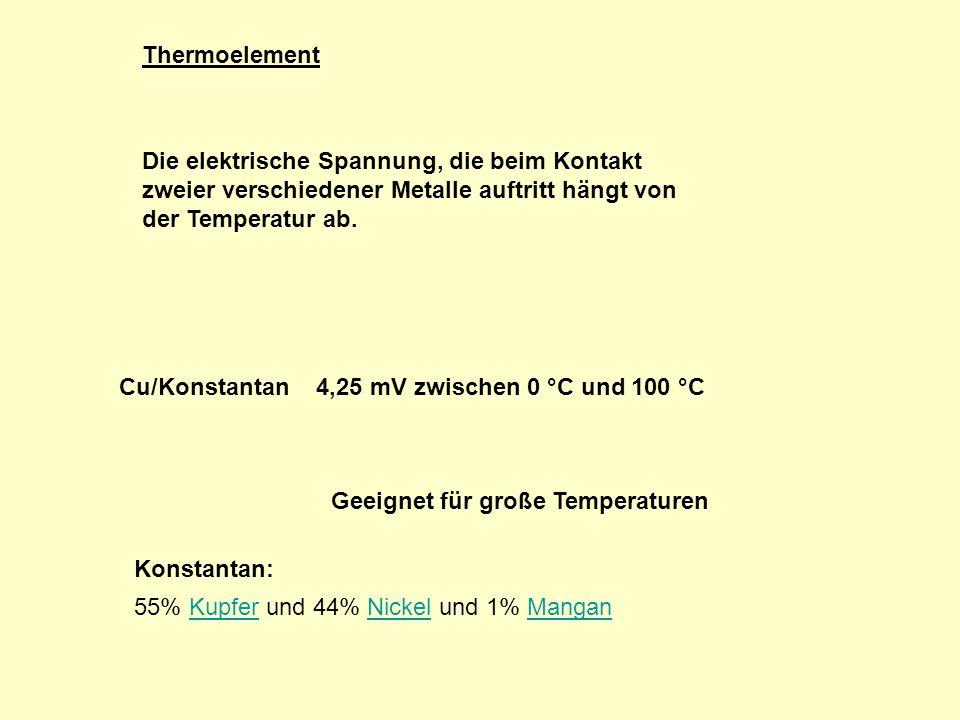 Thermoelement Die elektrische Spannung, die beim Kontakt zweier verschiedener Metalle auftritt hängt von der Temperatur ab.