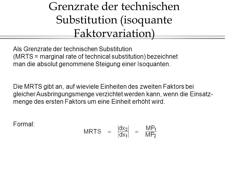Grenzrate der technischen Substitution (isoquante Faktorvariation)