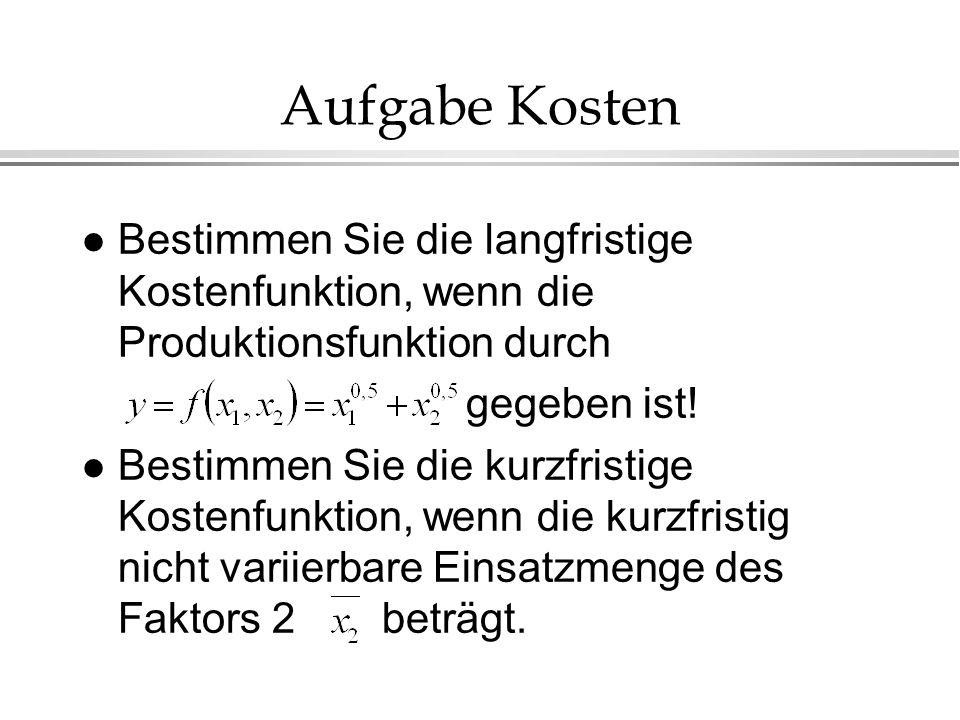 Aufgabe Kosten Bestimmen Sie die langfristige Kostenfunktion, wenn die Produktionsfunktion durch. gegeben ist!
