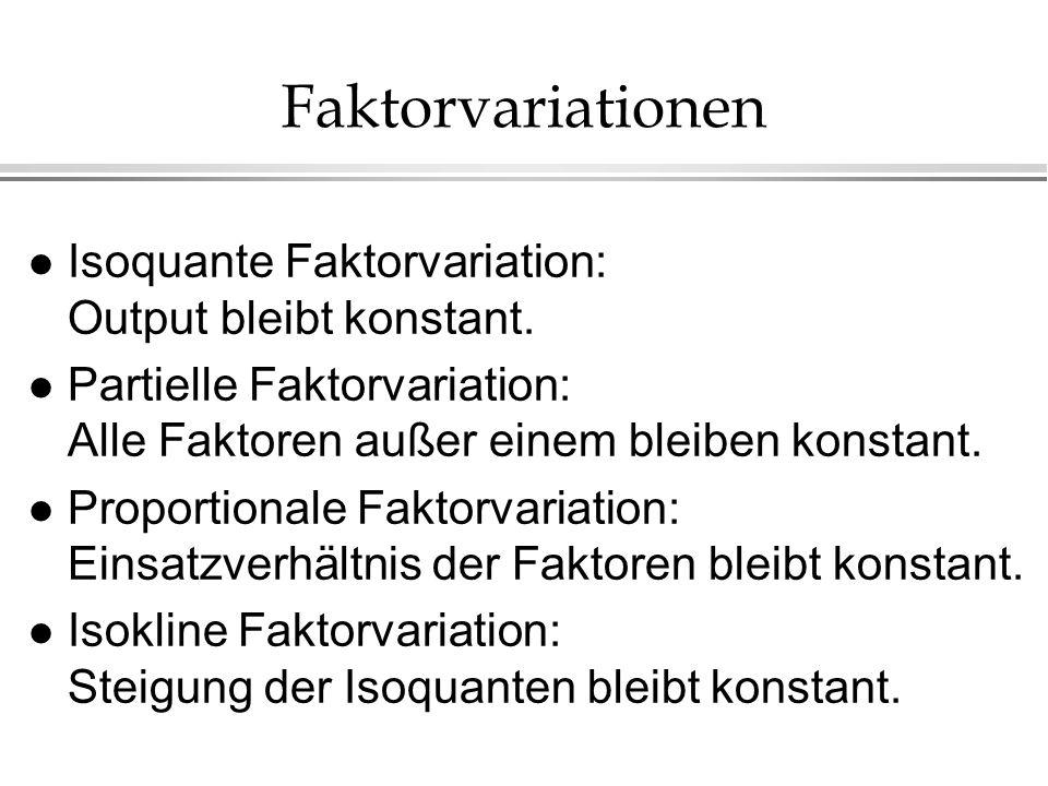 Faktorvariationen Isoquante Faktorvariation: Output bleibt konstant.