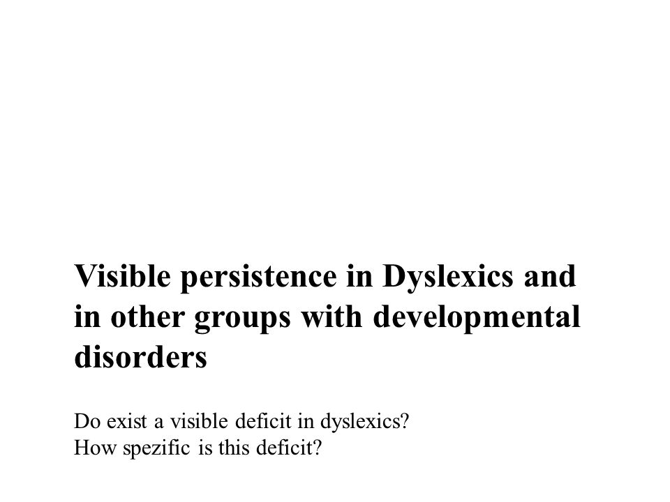 Visible persistence in Dyslexics and