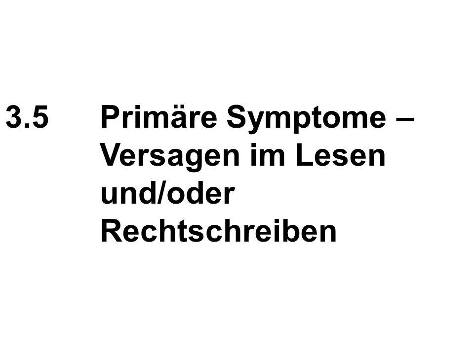 3.5 Primäre Symptome – Versagen im Lesen und/oder