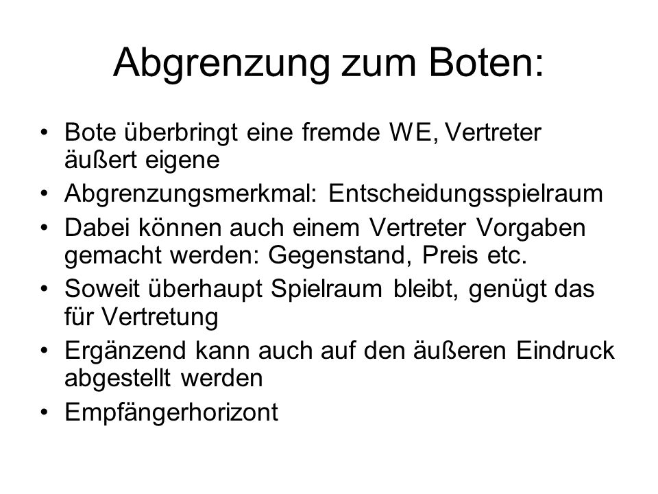 Abgrenzung zum Boten: Bote überbringt eine fremde WE, Vertreter äußert eigene. Abgrenzungsmerkmal: Entscheidungsspielraum.