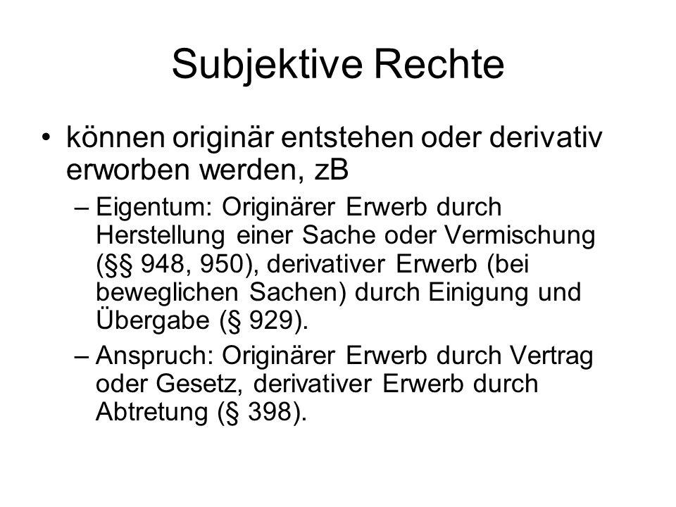Subjektive Rechte können originär entstehen oder derivativ erworben werden, zB.