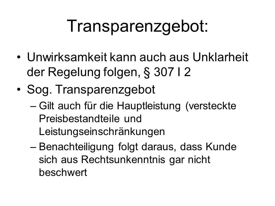 Transparenzgebot: Unwirksamkeit kann auch aus Unklarheit der Regelung folgen, § 307 I 2. Sog. Transparenzgebot.