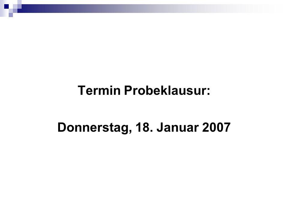 Termin Probeklausur: Donnerstag, 18. Januar 2007
