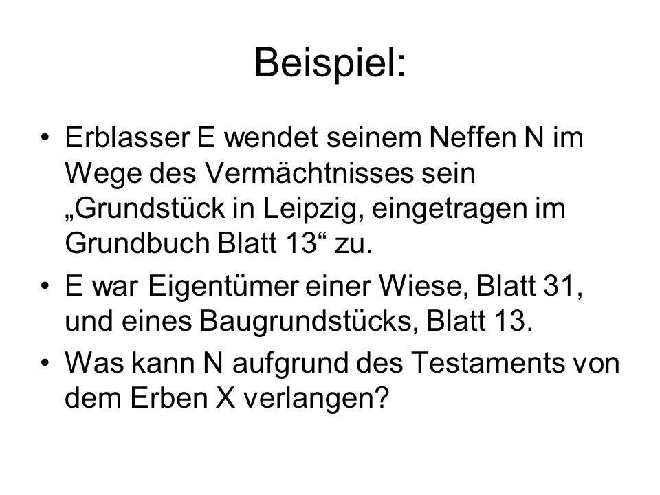 """Beispiel: Erblasser E wendet seinem Neffen N im Wege des Vermächtnisses sein """"Grundstück in Leipzig, eingetragen im Grundbuch Blatt 13 zu."""