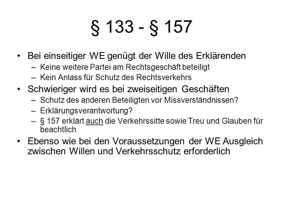 § 133 - § 157 Bei einseitiger WE genügt der Wille des Erklärenden