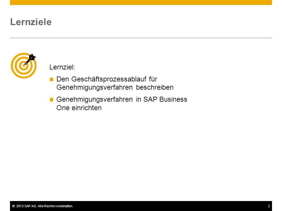 Lernziele Lernziel: Den Geschäftsprozessablauf für Genehmigungsverfahren beschreiben. Genehmigungsverfahren in SAP Business One einrichten.