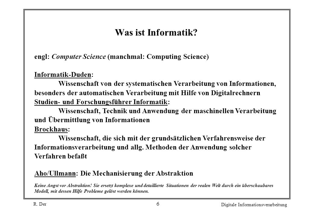 Was ist Informatik engl: Computer Science (manchmal: Computing Science) Informatik-Duden: