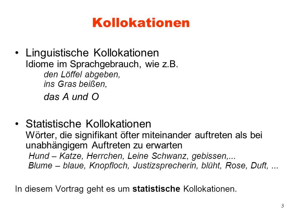 Kollokationen Linguistische Kollokationen Idiome im Sprachgebrauch, wie z.B. den Löffel abgeben, ins Gras beißen,