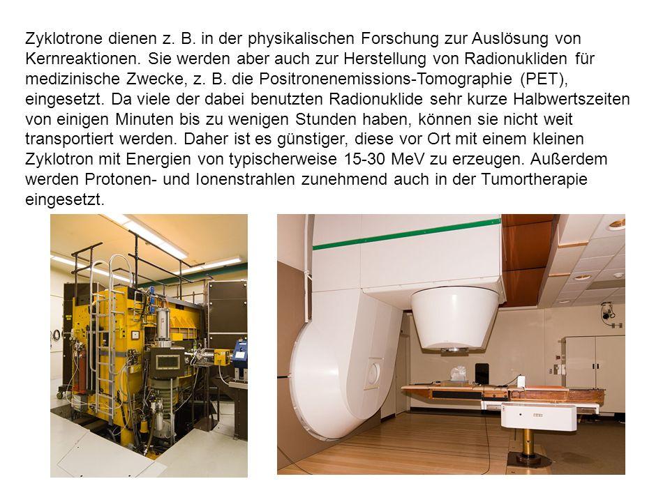 Zyklotrone dienen z. B. in der physikalischen Forschung zur Auslösung von Kernreaktionen.