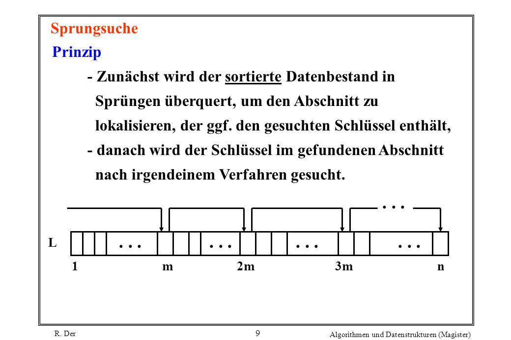 Sprungsuche Prinzip. - Zunächst wird der sortierte Datenbestand in. Sprüngen überquert, um den Abschnitt zu.