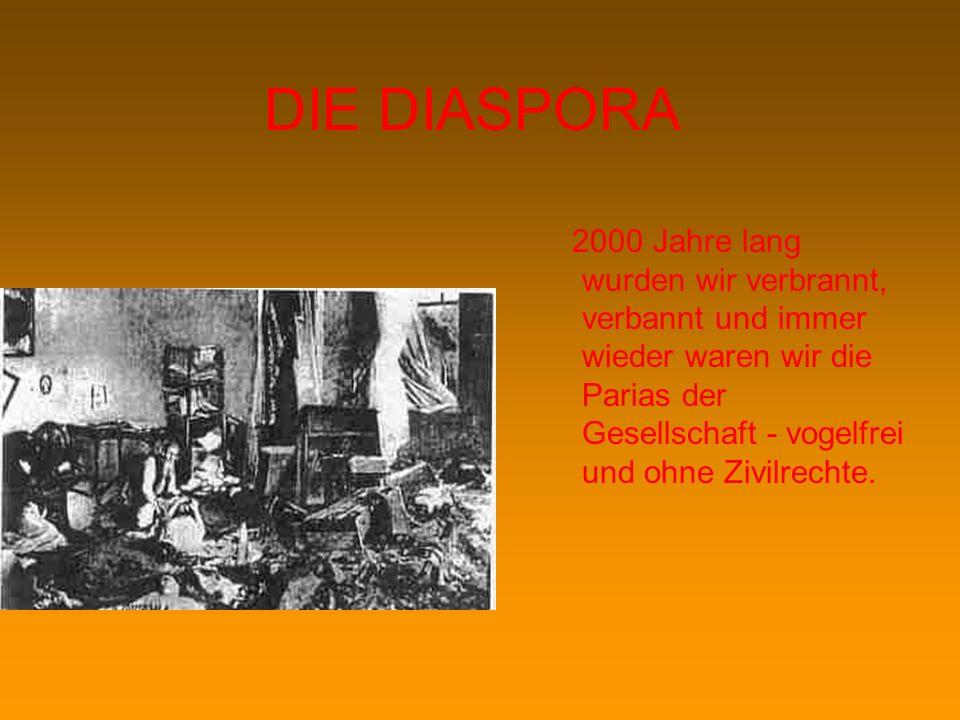 DIE DIASPORA 2000 Jahre lang wurden wir verbrannt, verbannt und immer wieder waren wir die Parias der Gesellschaft - vogelfrei und ohne Zivilrechte.