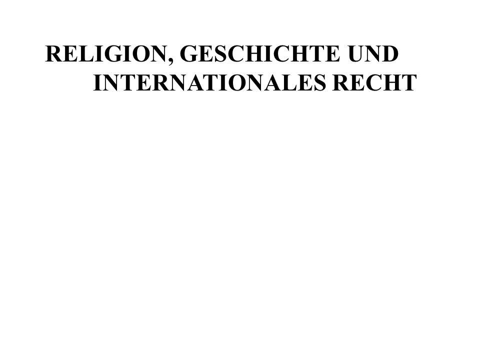RELIGION, GESCHICHTE UND INTERNATIONALES RECHT