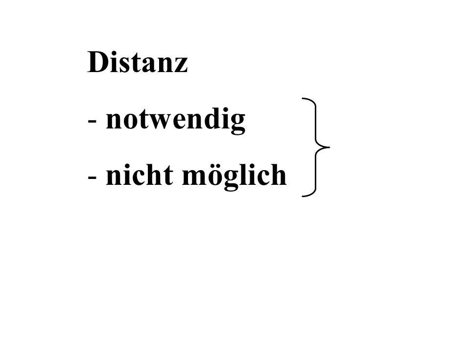 Distanz notwendig nicht möglich