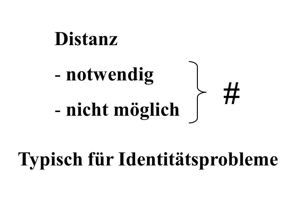 Distanz notwendig nicht möglich # Typisch für Identitätsprobleme