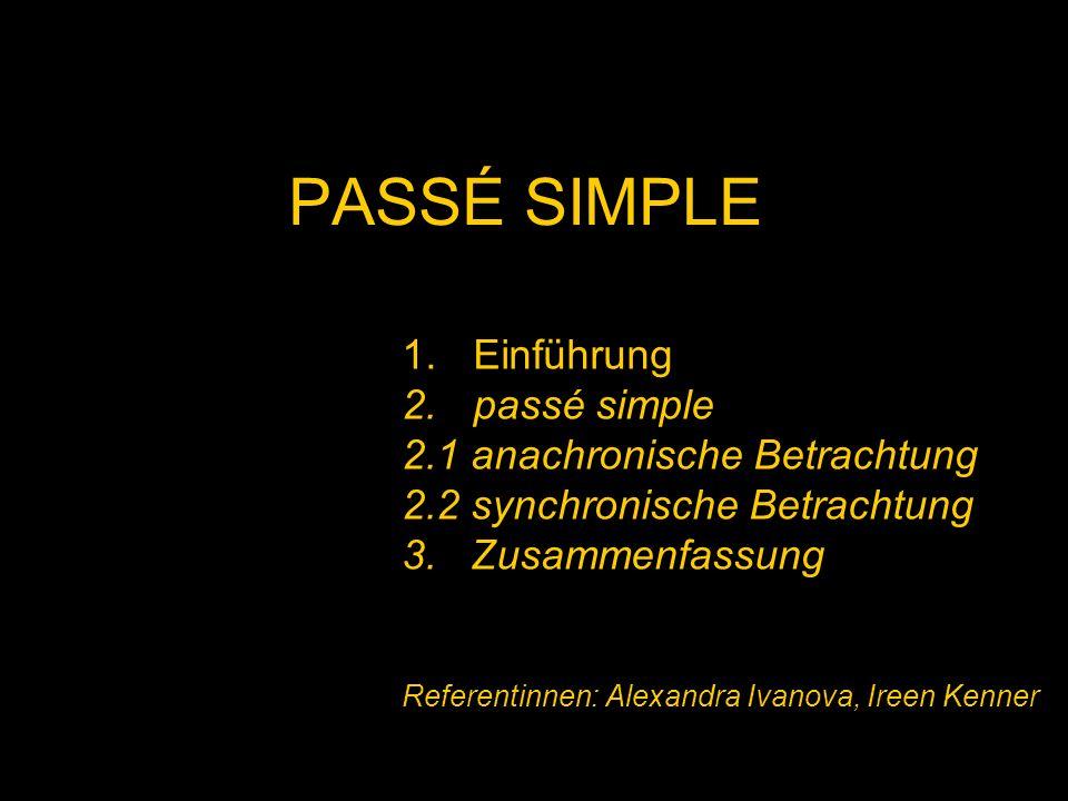 PASSÉ SIMPLE Einführung passé simple 2.1 anachronische Betrachtung