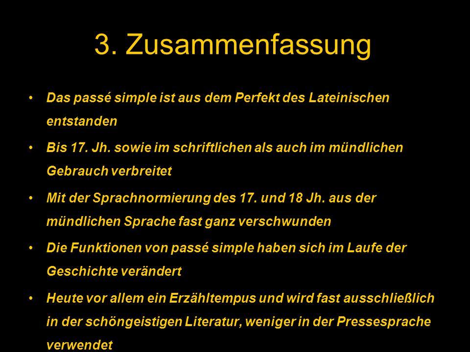 3. Zusammenfassung Das passé simple ist aus dem Perfekt des Lateinischen entstanden.
