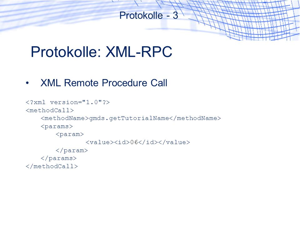 Protokolle: XML-RPC Protokolle - 3 XML Remote Procedure Call