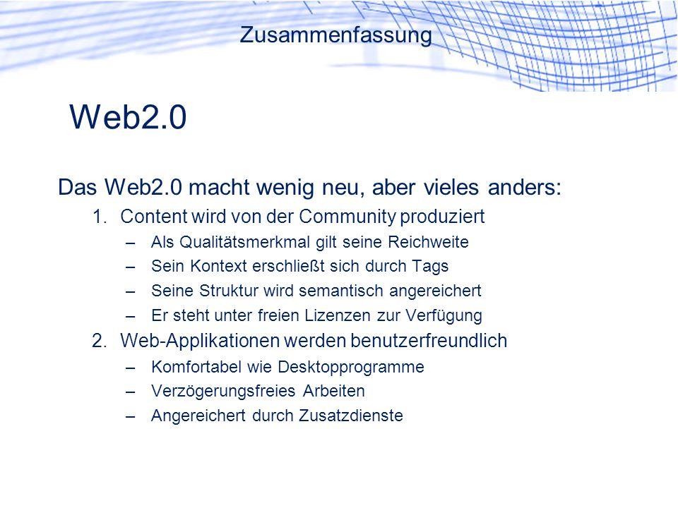 Web2.0 Zusammenfassung Das Web2.0 macht wenig neu, aber vieles anders: