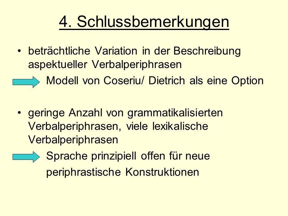 4. Schlussbemerkungen beträchtliche Variation in der Beschreibung aspektueller Verbalperiphrasen. Modell von Coseriu/ Dietrich als eine Option.