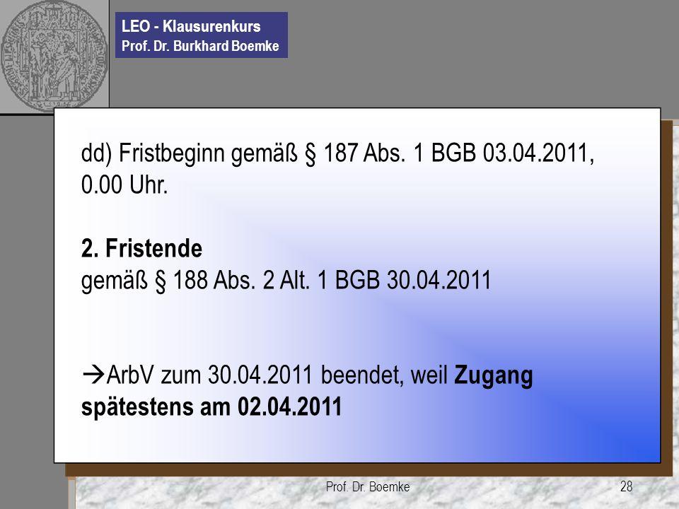 dd) Fristbeginn gemäß § 187 Abs. 1 BGB 03.04.2011, 0.00 Uhr.