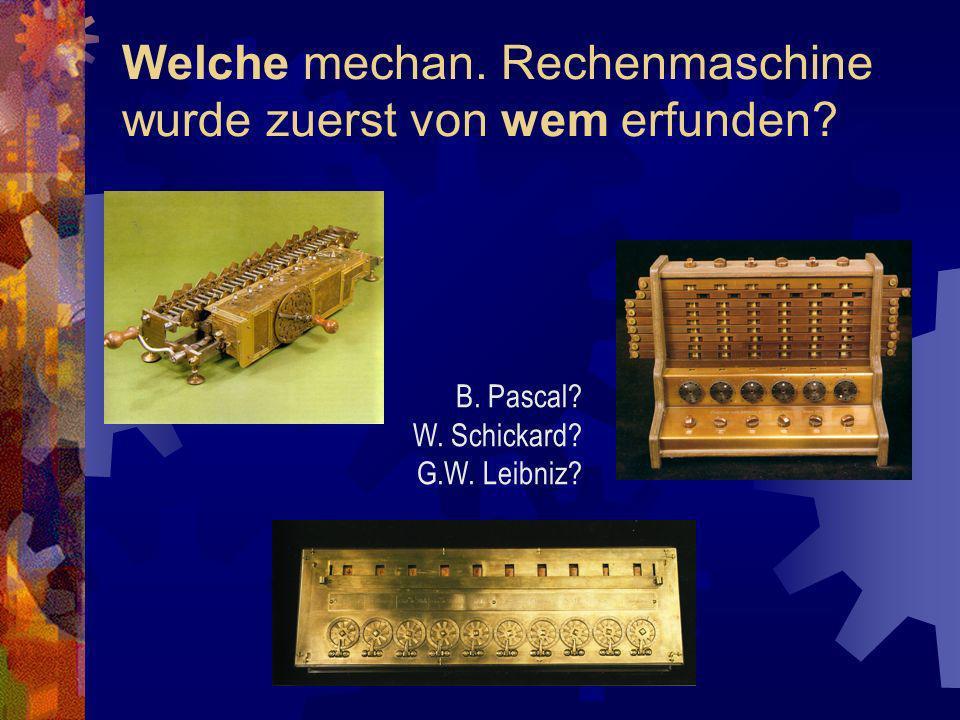 Welche mechan. Rechenmaschine wurde zuerst von wem erfunden