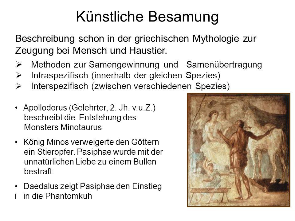 Künstliche BesamungBeschreibung schon in der griechischen Mythologie zur Zeugung bei Mensch und Haustier.