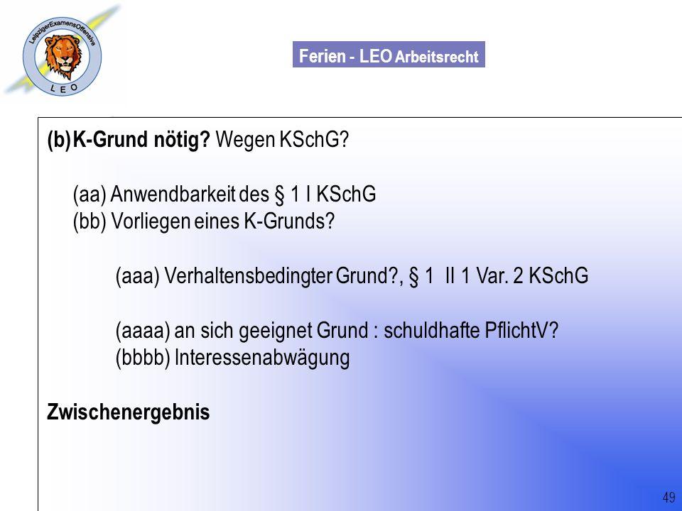 K-Grund nötig Wegen KSchG (aa) Anwendbarkeit des § 1 I KSchG