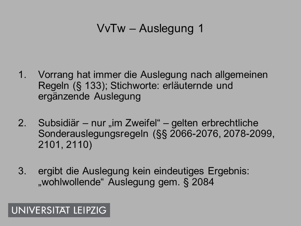 VvTw – Auslegung 1 Vorrang hat immer die Auslegung nach allgemeinen Regeln (§ 133); Stichworte: erläuternde und ergänzende Auslegung.
