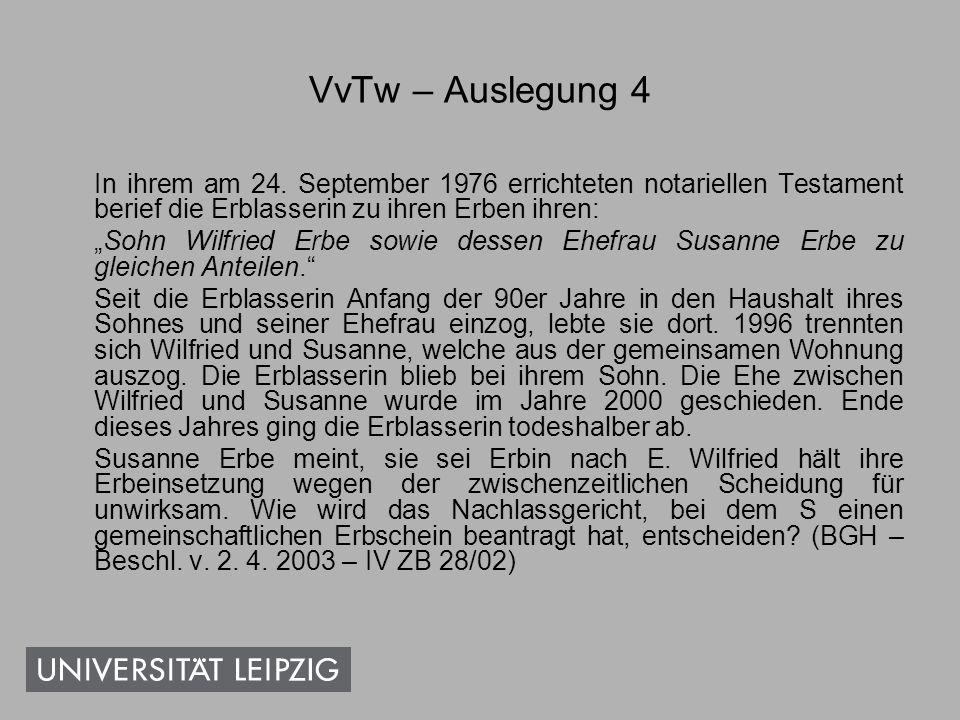 VvTw – Auslegung 4 In ihrem am 24. September 1976 errichteten notariellen Testament berief die Erblasserin zu ihren Erben ihren: