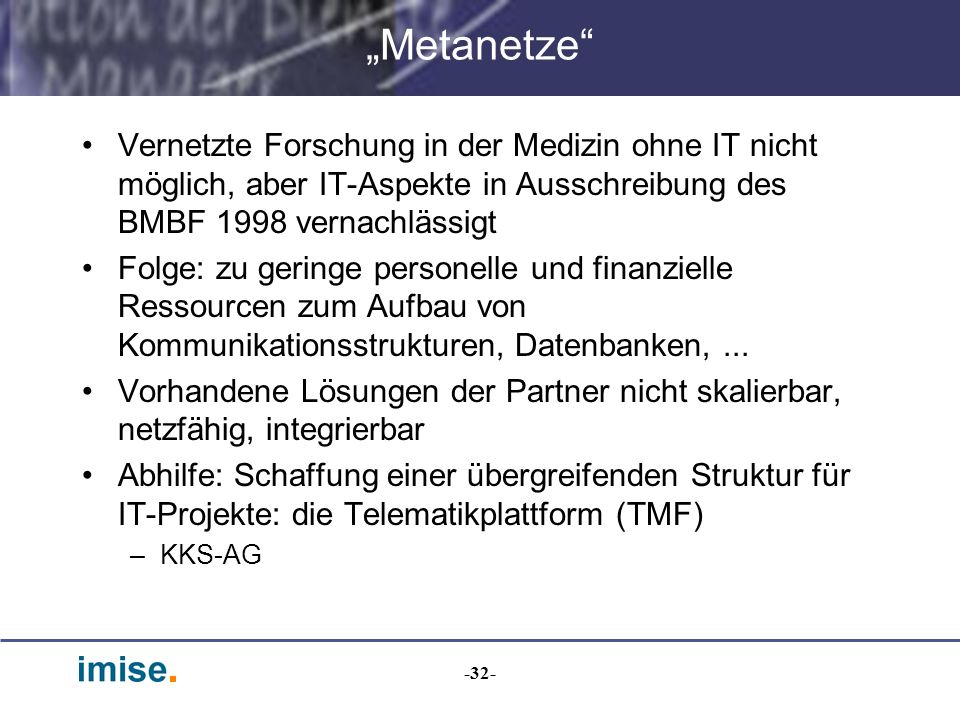 """""""Metanetze Vernetzte Forschung in der Medizin ohne IT nicht möglich, aber IT-Aspekte in Ausschreibung des BMBF 1998 vernachlässigt."""