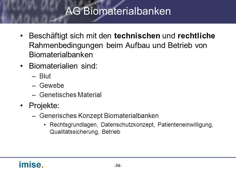 AG Biomaterialbanken Beschäftigt sich mit den technischen und rechtliche Rahmenbedingungen beim Aufbau und Betrieb von Biomaterialbanken.
