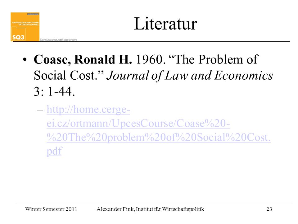 LiteraturCoase, Ronald H. 1960. The Problem of Social Cost. Journal of Law and Economics 3: 1-44.