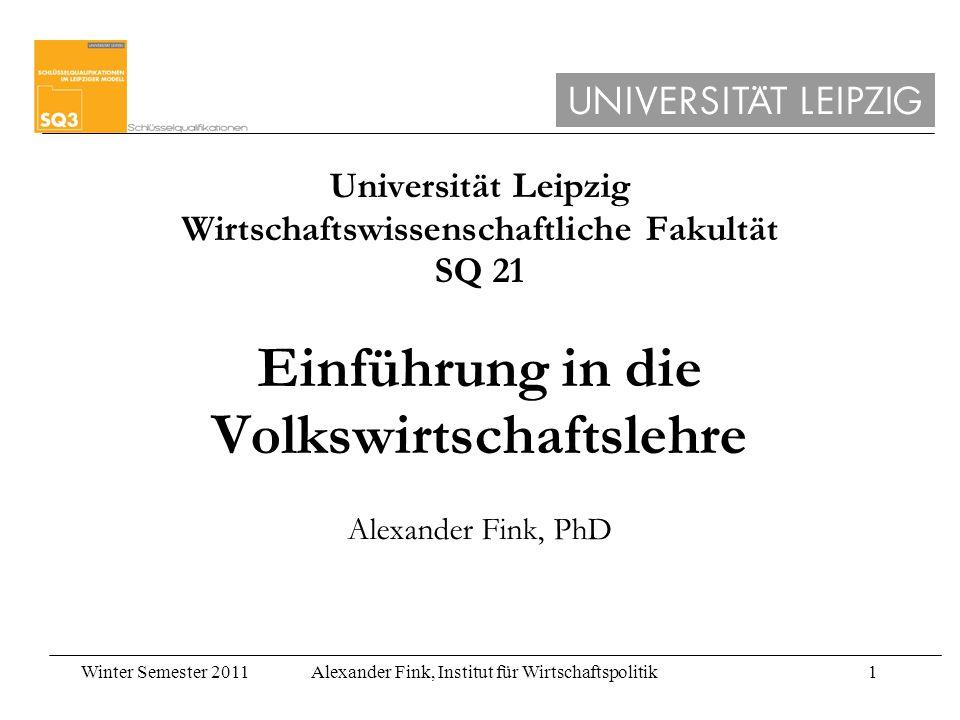 Universität Leipzig Wirtschaftswissenschaftliche Fakultät SQ 21 Einführung in die Volkswirtschaftslehre Alexander Fink, PhD