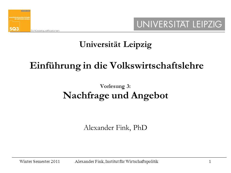 Universität Leipzig Einführung in die Volkswirtschaftslehre Vorlesung 3: Nachfrage und Angebot Alexander Fink, PhD
