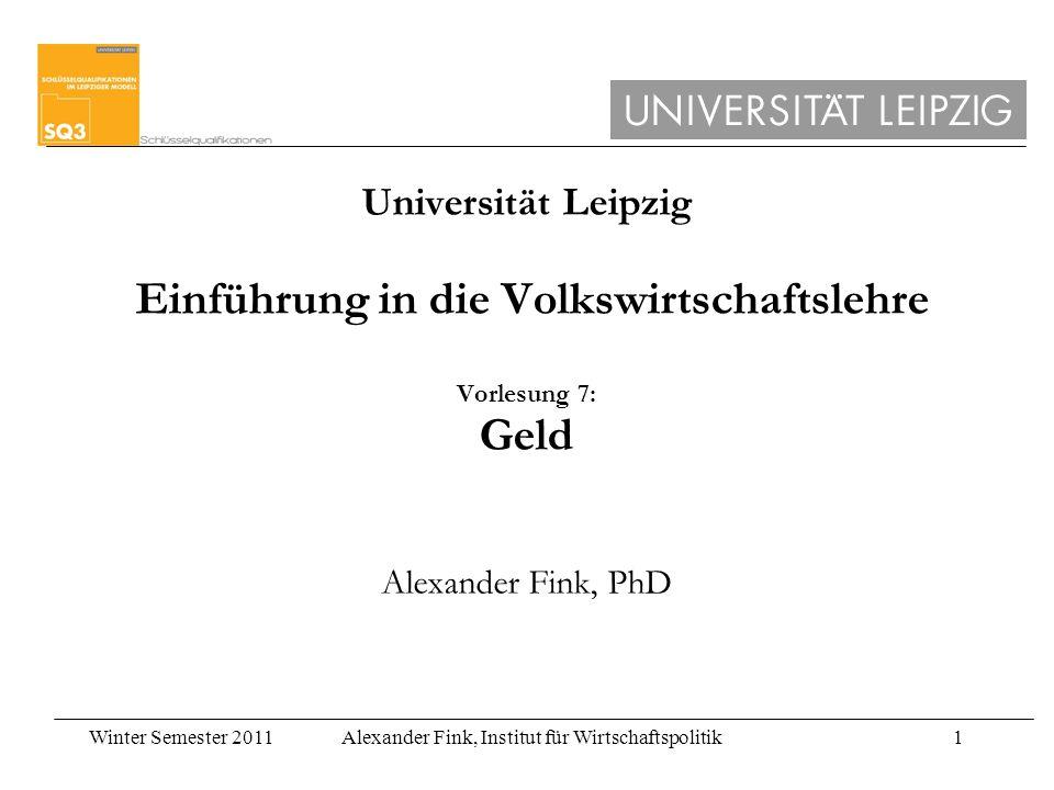 Universität Leipzig Einführung in die Volkswirtschaftslehre Vorlesung 7: Geld Alexander Fink, PhD