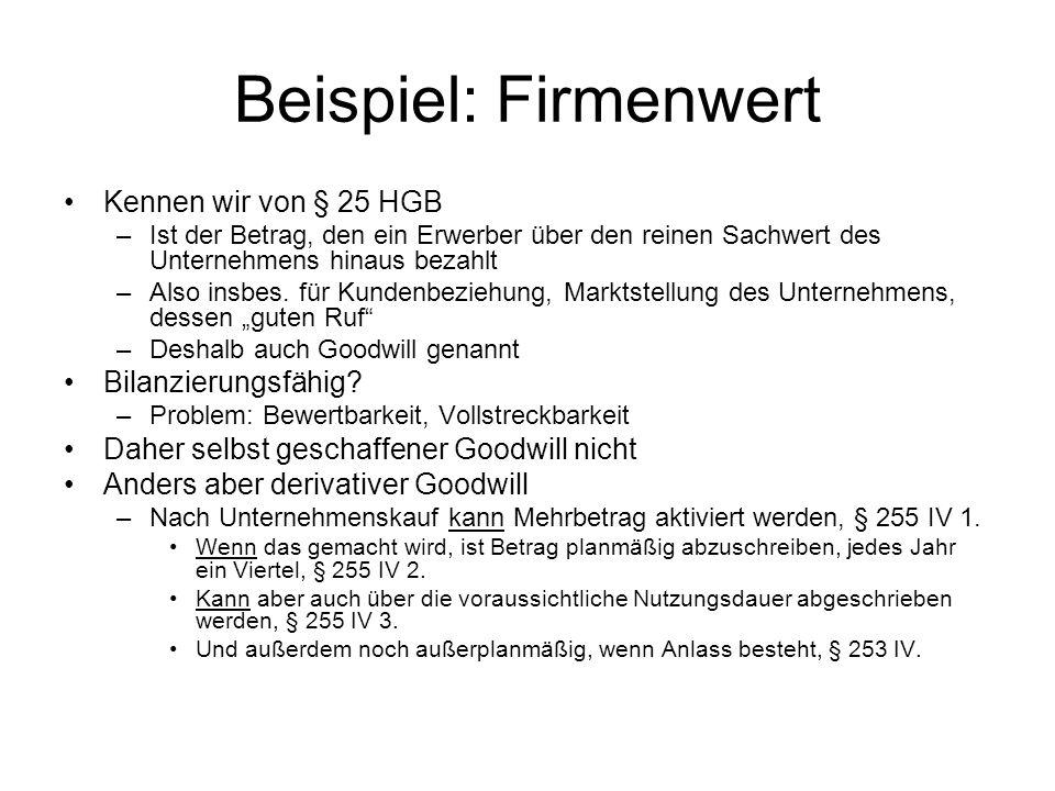 Beispiel: Firmenwert Kennen wir von § 25 HGB Bilanzierungsfähig