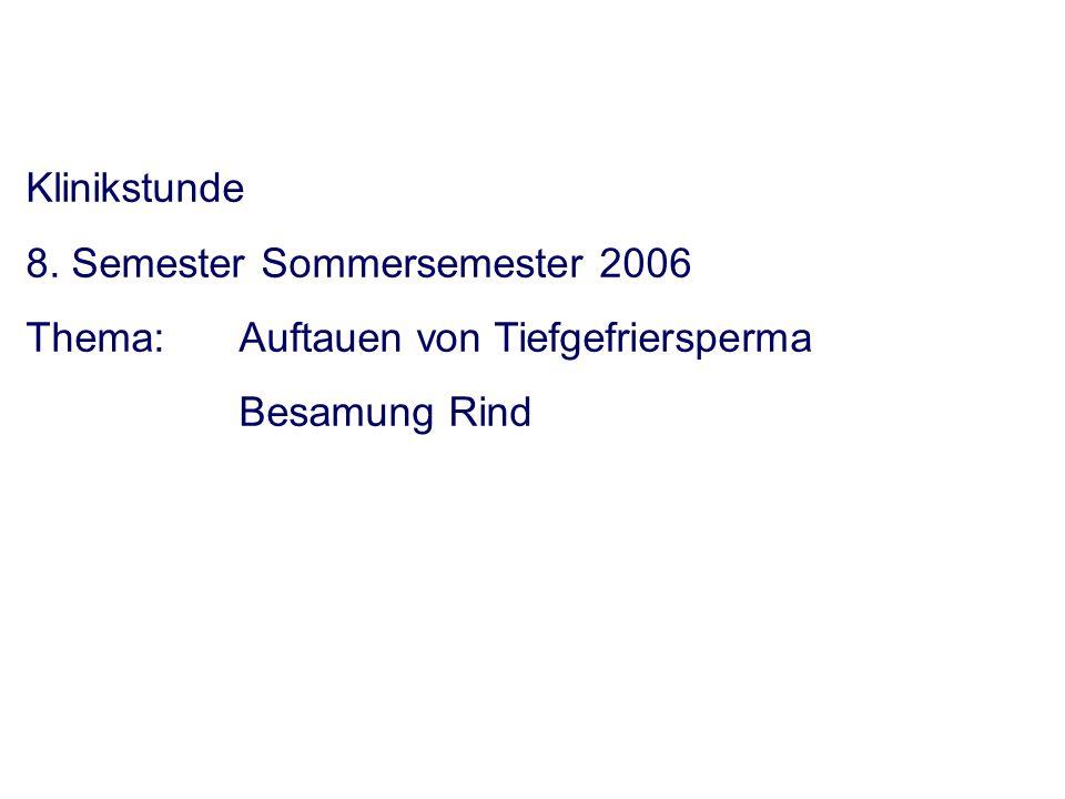8. Semester Sommersemester 2006 Thema: Auftauen von Tiefgefriersperma