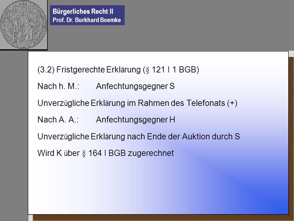 (3.2) Fristgerechte Erklärung (§ 121 I 1 BGB)