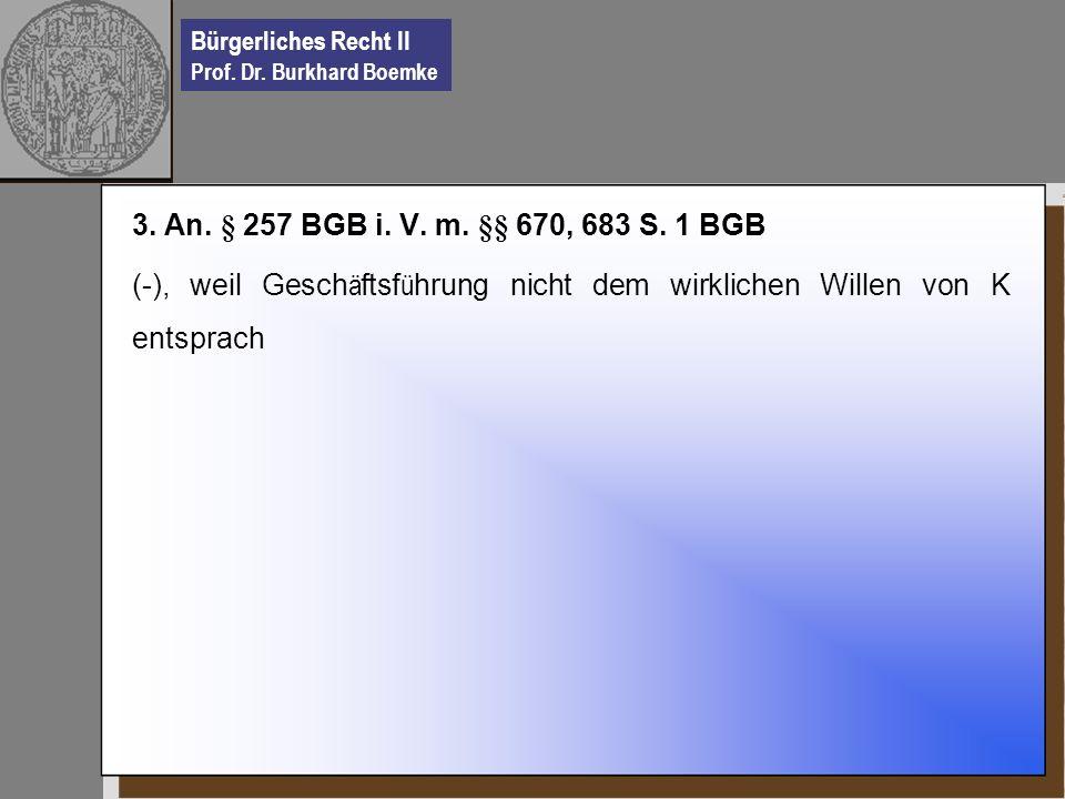 3. An. § 257 BGB i. V. m. §§ 670, 683 S.