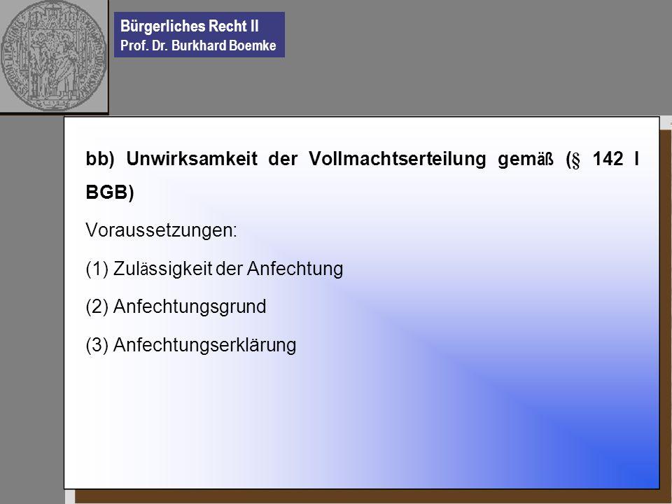 bb) Unwirksamkeit der Vollmachtserteilung gemäß (§ 142 I BGB)
