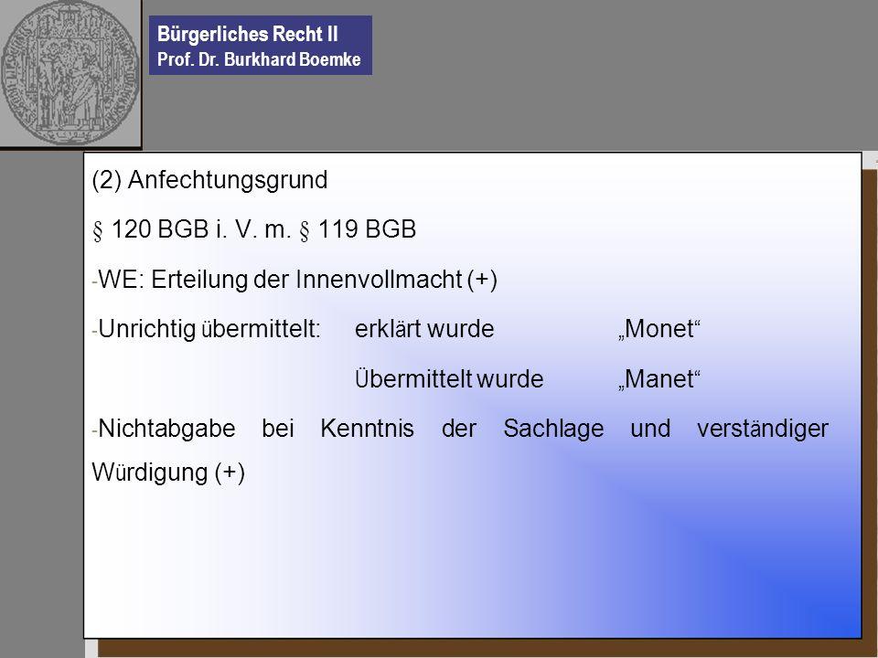 """(2) Anfechtungsgrund § 120 BGB i. V. m. § 119 BGB. WE: Erteilung der Innenvollmacht (+) Unrichtig übermittelt: erklärt wurde """"Monet"""
