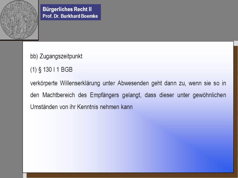 bb) Zugangszeitpunkt (1) § 130 I 1 BGB.