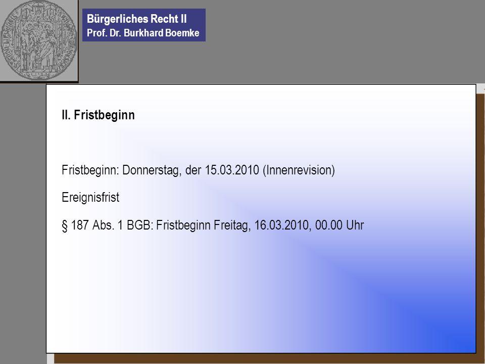 II. Fristbeginn Fristbeginn: Donnerstag, der 15.03.2010 (Innenrevision) Ereignisfrist.