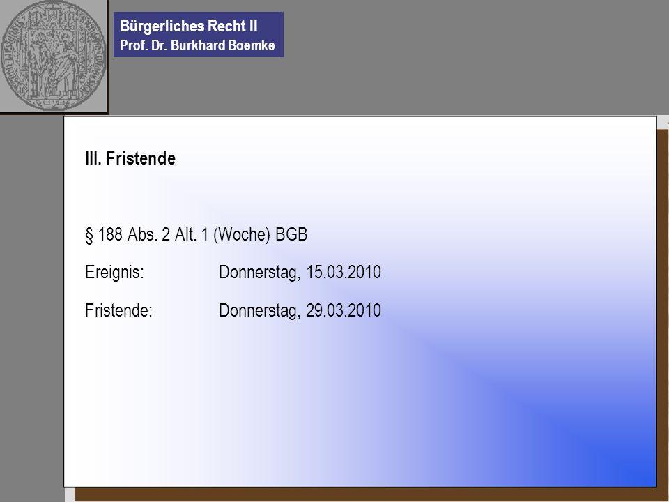 III. Fristende § 188 Abs. 2 Alt. 1 (Woche) BGB.