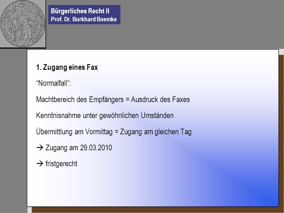 1. Zugang eines Fax Normalfall : Machtbereich des Empfängers = Ausdruck des Faxes. Kenntnisnahme unter gewöhnlichen Umständen.