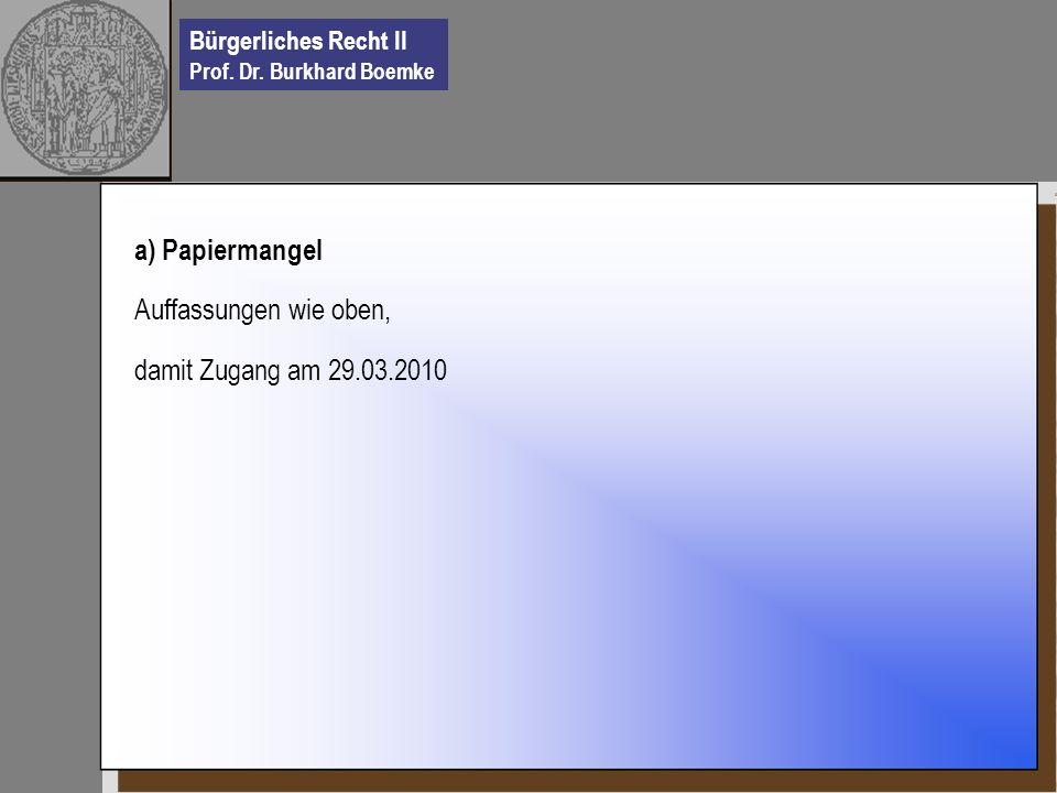 a) Papiermangel Auffassungen wie oben, damit Zugang am 29.03.2010